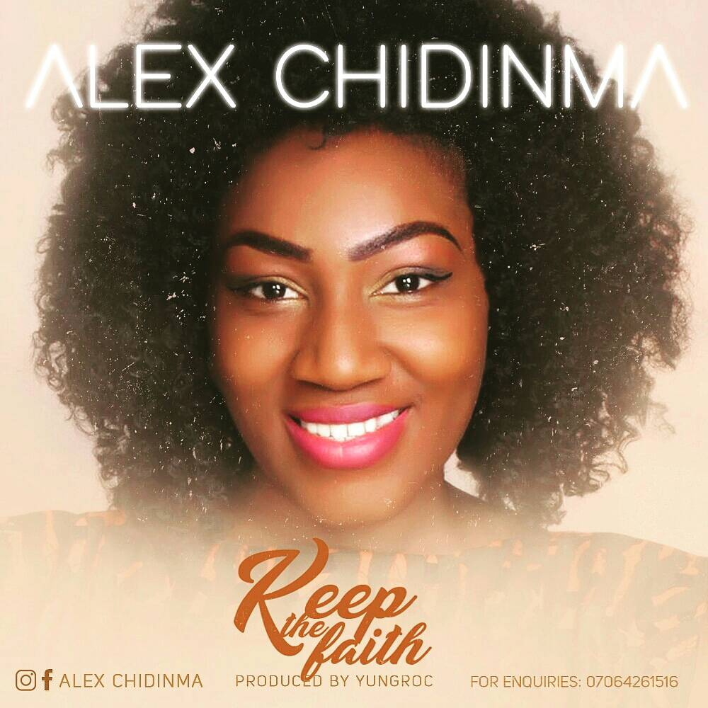 New Gospel Music: Keep the Faith - Alex Chidinma