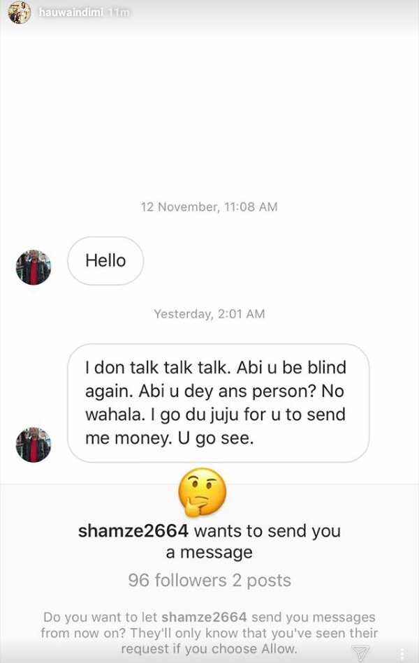 ", ""Instagram beggar"" threatens to use juju on billionaire daughter, Hauwa Indimi if she doesn't send money to him"