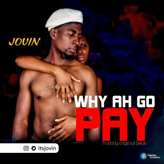 , New Video: Jovin – Why Ah Go Pay (Watch+Download)