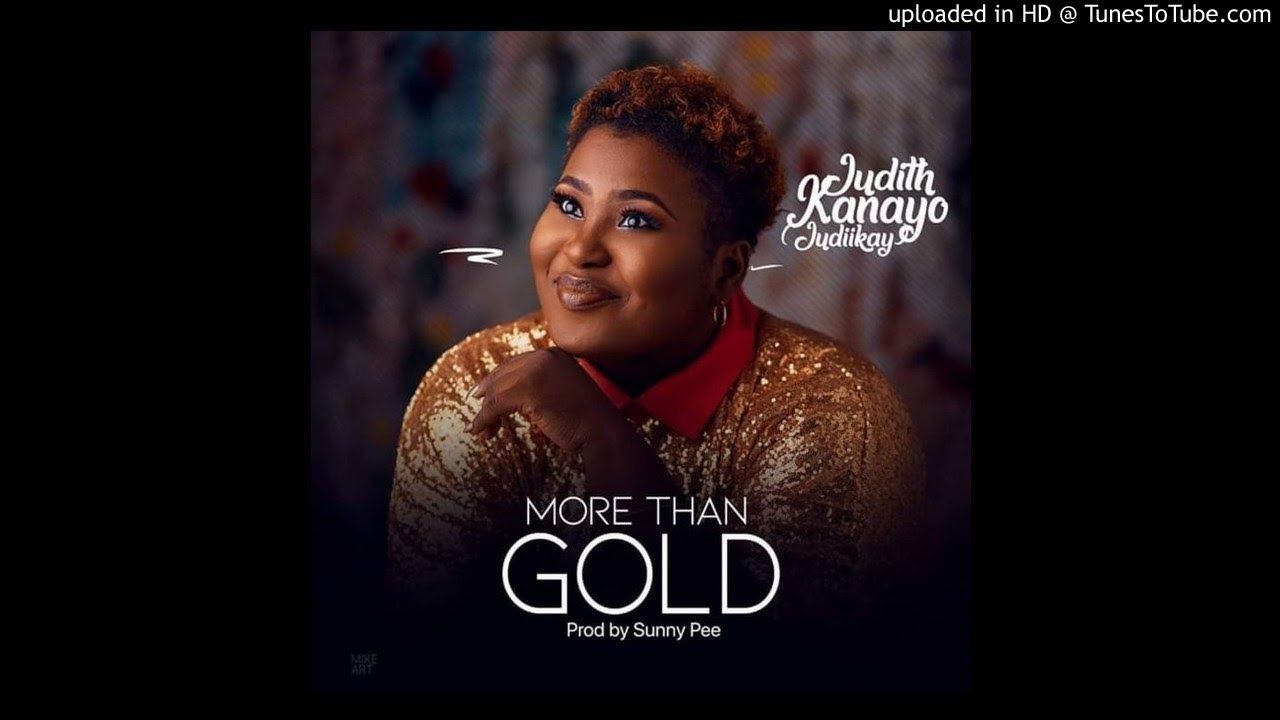 Judith Kanayo Judikay - More Than Gold (Official Video)